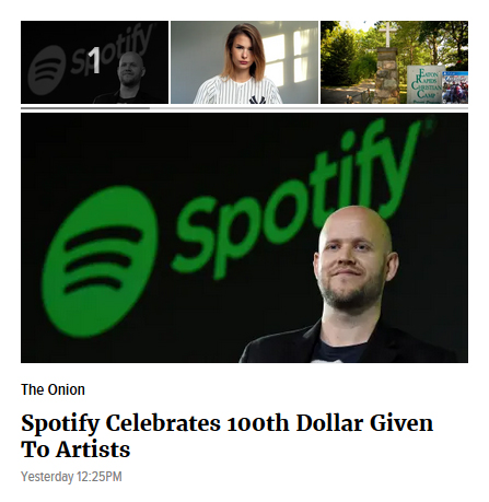 """An example of an satirical article, which reads """"Spotify Celebrates 100th Dollar Given To Artists"""